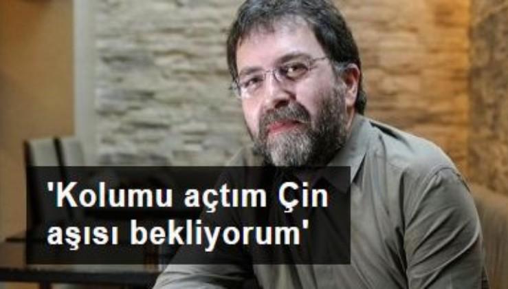 Ahmet Hakan: Kolumu açtım Çin aşısı bekliyorum
