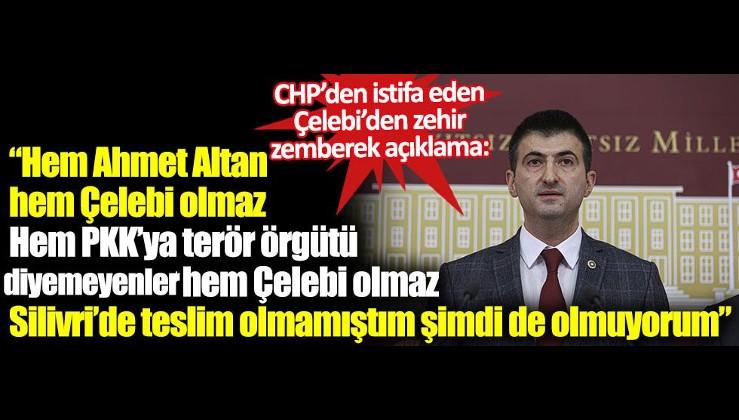 CHP'den istifa eden Mehmet Ali Çelebi: Hem Ahmet Altan, hem Çelebi olmaz. Hem PKK'ya terör örgütü diyemeyenler hem Çelebi olmaz. Silivri'de teslim olmamıştım şimdi de olmuyorum