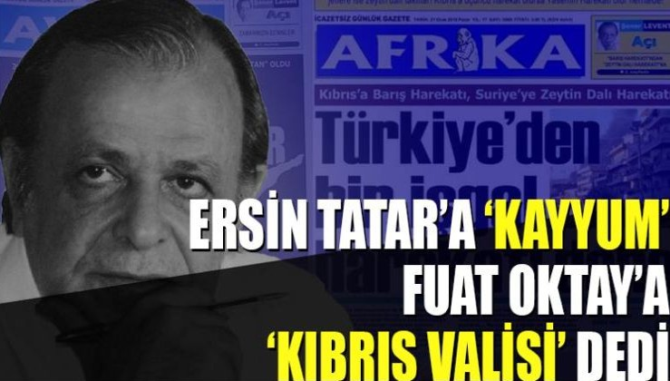 Ersin Tatar'a 'kayyum', Fuat Oktay'a 'Kıbrıs valisi' dedi!