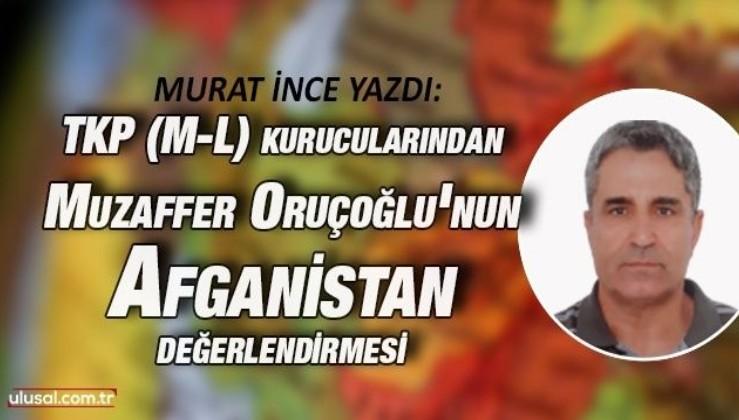 TKP (M-L) kurucularından Muzaffer Oruçoğlu'nun Afganistan değerlendirmesi