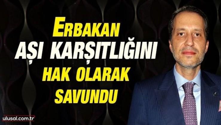 Fatih Erbakan aşı karşıtlığını hak olarak savundu