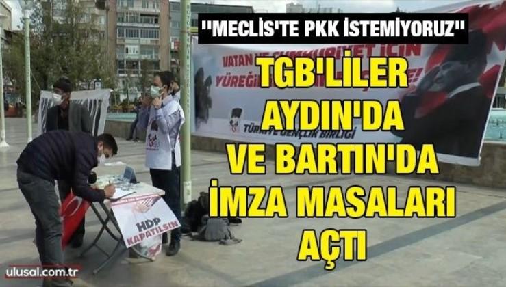 TGB'liler Aydın'da ve Bartın'da imza masaları açtı: ''Meclis'te PKK istemiyoruz''