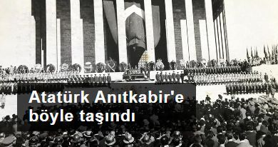 Atatürk Anıtkabir'e böyle taşındı