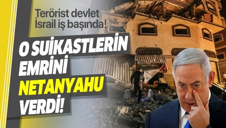 Terör devleti İsrail iş başında! O suikastlerin emrini Netanyahu verdi!.