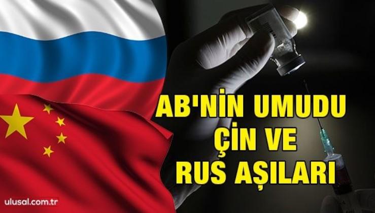 AB'nin umudu Çin ve Rus aşıları