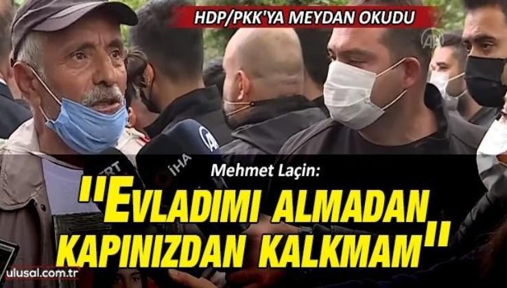 Mehmet Laçin: ''Evladımı almadan kapınızdan kalkmam''