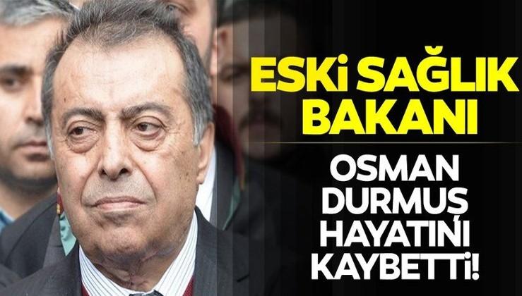Son dakika: Eski Sağlık Bakanı Osman Durmuş hayatını kaybetti