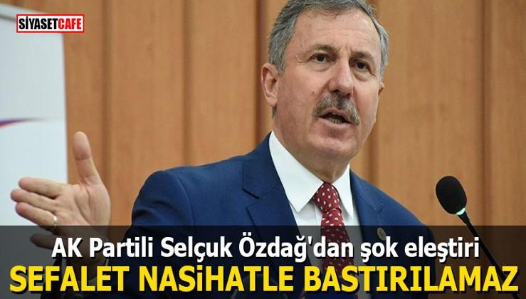 AK Partili Selçuk Özdağ'dan şok eleştiri: Sefalet nasihatle bastırılamaz