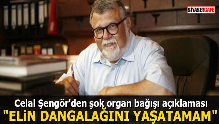 """Celal Şengör'den şok organ bağışı açıklaması: """"Elin dangalağını yaşatamam"""""""