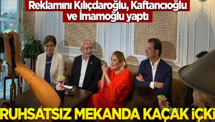 Kılıçdaroğlu, İmamoğlu ve Kaftancıoğlu reklamını yaptı! Ruhsatsız mekanda kaçak içki servisi