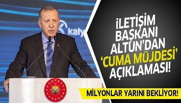 """Son dakika: İletişim Başkanı Fahrettin Altun'dan milyonların beklediği """"cuma müjdesi"""" açıklaması"""