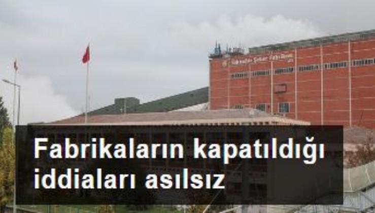 Fabrikaların kapatıldığı iddiaları asılsız
