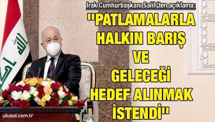Irak Cumhurbaşkanı Salih'ten açıklama: ''Patlamalarla halkın barış ve geleceği hedef alınmak istendi''