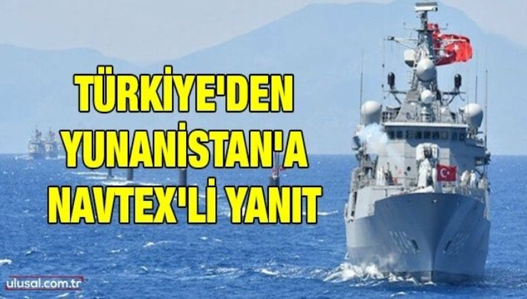 Türkiye'den Yunanistan'a Navtex'li yanıt: Atina Mutabakat Muhtırası'na uymamıştı