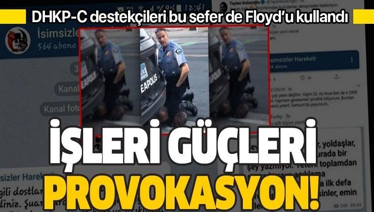 Terör örgütü DHKP-C savunucusu İsimsizler Hareketi yine provokasyon peşinde! Bu kez Floyd'u kullandılar!