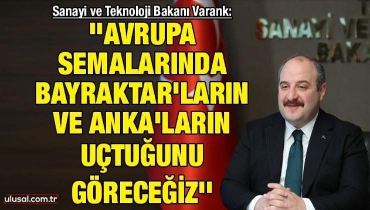 Bakan Varank: ''Avrupa semalarında Bayraktar'ların ve Anka'ların uçtuğunu göreceğiz''