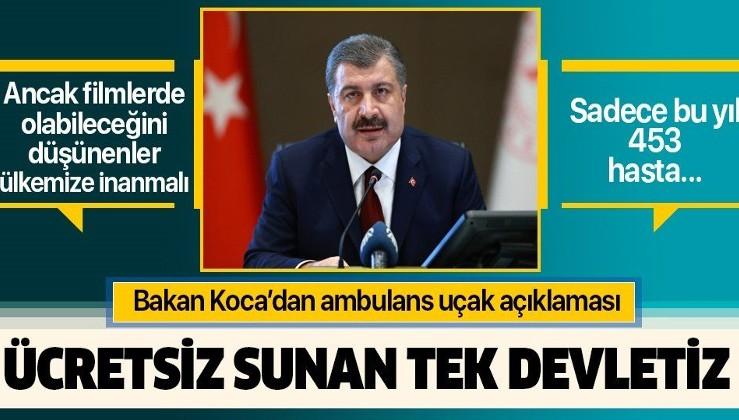 Sağlık Bakanı Fahrettin Koca'dan uçak ambulans açıklaması: Ücretsiz sunan tek devletiz