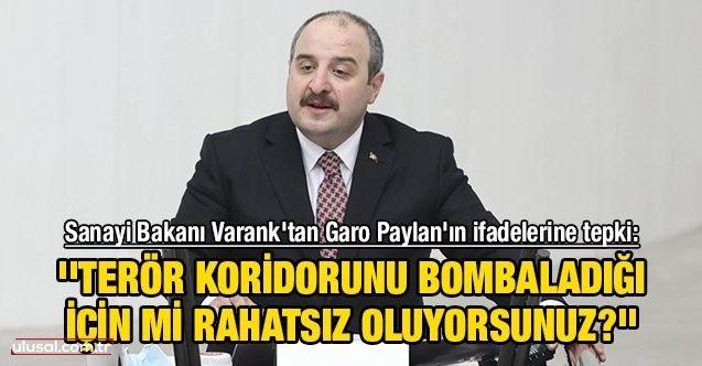 Sanayi Bakanı Varank'tan Garo Paylan'ın ifadelerine tepki: ''Terör koridorunu bombaladığı için mi rahatsız oluyorsunuz?''