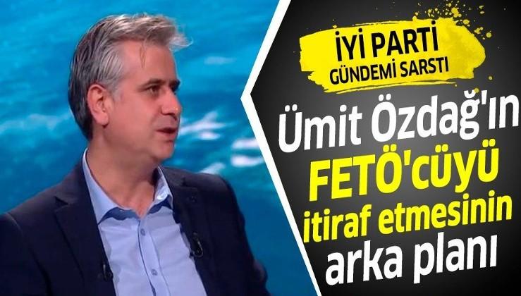 """İYİ Parti'li Ümit Özdağ'ın """"Buğra Kavuncu FETÖ'cü"""" itirafının arka planı"""
