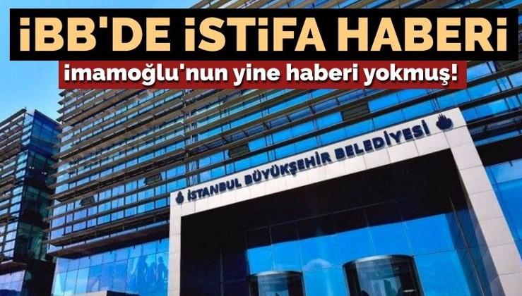 Tepkiler üzerine İBB'den istifa haberi geldi... İmamoğlu'nun yine haberi yokmuş!