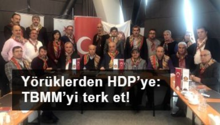 Yörüklerden HDP'ye: TBMM'yi terk et!