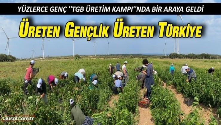 Yüzlerce genç ''TGB Üretim Kampı''nda bir araya geldi: Üreten gençlik, üreten Türkiye