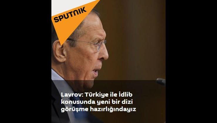 Lavrov: Türkiye ile İdlib konusunda yeni bir dizi görüşme hazırlığındayız