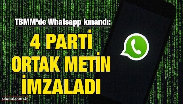 TBMM'de Whatsapp kınandı: AK Parti, CHP, MHP ve İyi Parti ortak metin imzaladı