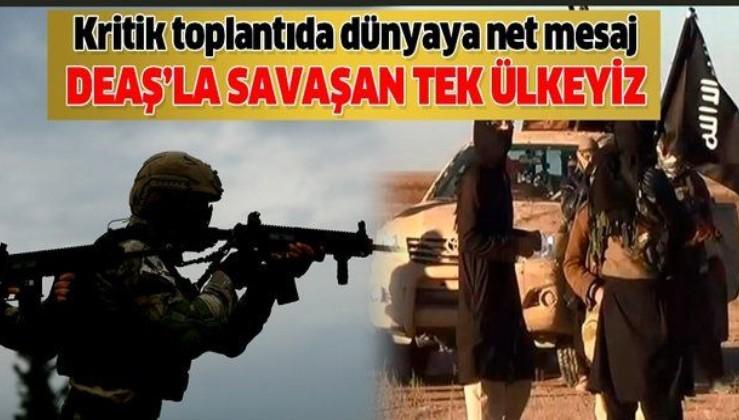Türkiye'den kritik toplantıda dünyaya net mesaj: Koalisyon içinde DEAŞ'la savaşan tek ülkeyiz