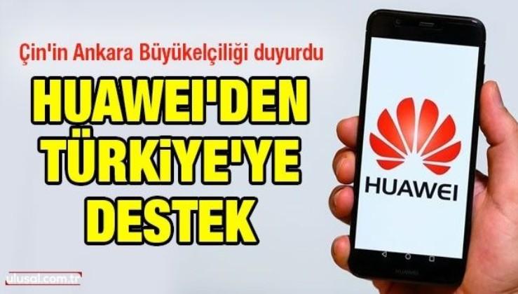 Çin'in Ankara Büyükelçiliği duyurdu! Huawei'den Türkiye'ye destek