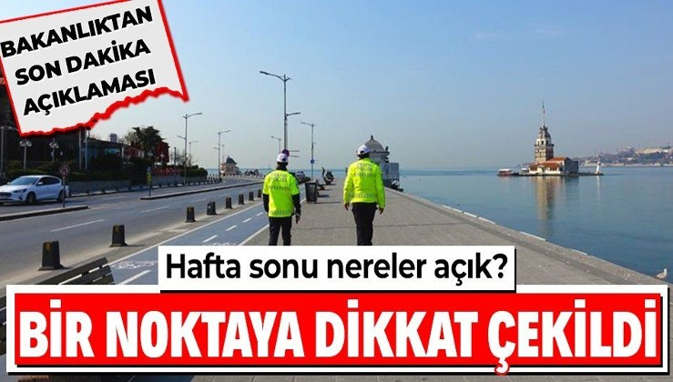 SON DAKİKA: Hafta sonu uygulanacak sokağa çıkma kısıtlamasında nereler açık olacak?