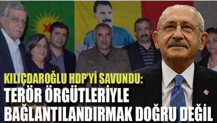 Kılıçdaroğlu HDP'yi savundu: 'Terör örgütleriyle bağlantılandırmak doğru değil'