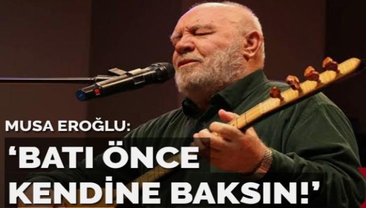 Musa Eroğlu: Batı önce kendine baksın!