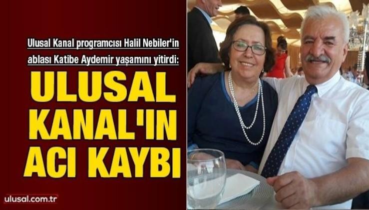 Ulusal Kanal'ın acı kaybı: Ulusal Kanal programcısı Halil Nebiler'in ablası Katibe Aydemir yaşamını yitirdi