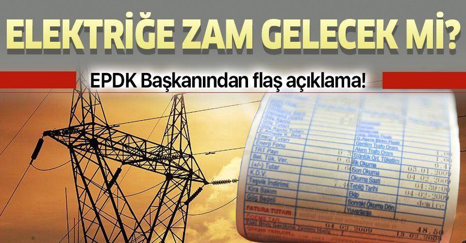 Son dakika: Elektriğe zam yapılacak mı? EPDK Başkanı açıkladı!