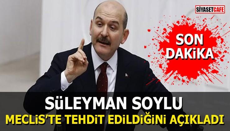 Süleyman Soylu Meclis'te tehdit edildiğini açıkladı