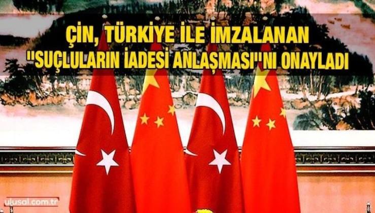 Çin, Türkiye ile imzalanan ''Suçluların İadesi Anlaşması''nı onayladı