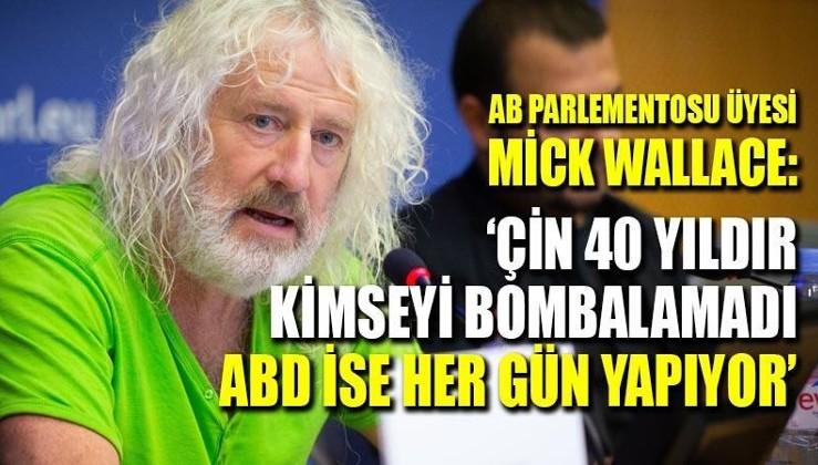 AB Parlamentosu üyesi Wallace: Çin 40 yıldır hiç kimseyi bombalamadı, ABD ise her gün yapıyor