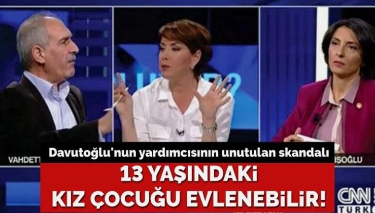 Davutoğlu'nun yardımcısının unutulan skandalı: 13 yaşındaki kız çocuğu evlenebilir