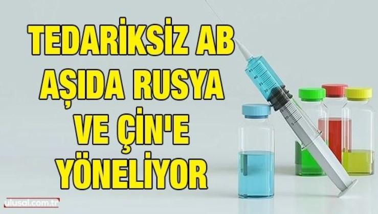 Tedariksiz AB aşıda Rusya ve Çin'e yöneliyor