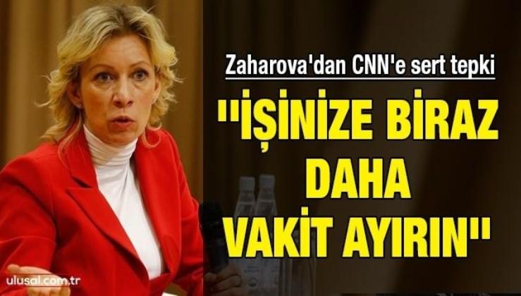 Zaharova'dan CNN'e sert tepki: ''İşinize biraz daha vakit ayırın''