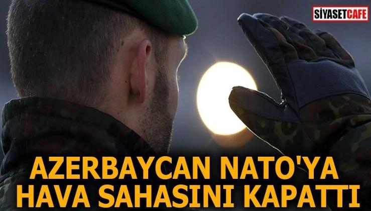 Azerbaycan NATO'ya hava sahasını kapattı!