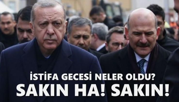 İstifa gecesi Erdoğan-Soylu trafiği: Sakın ha! Sakın!