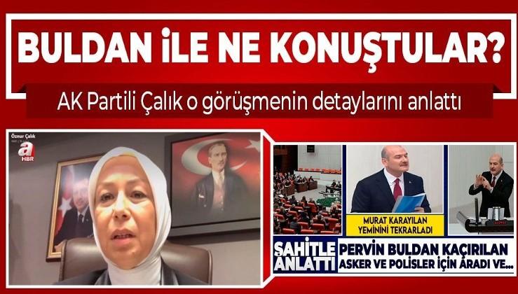 AK Parti Malatya Milletvekili Öznur Çalık HDP'li Pervin Buldan ile yaptığı görüşmenin detaylarını anlattı
