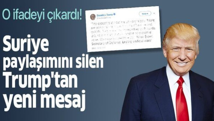 Suriye paylaşımını silen Trump'tan yeni mesaj! O ifadeyi çıkardı.