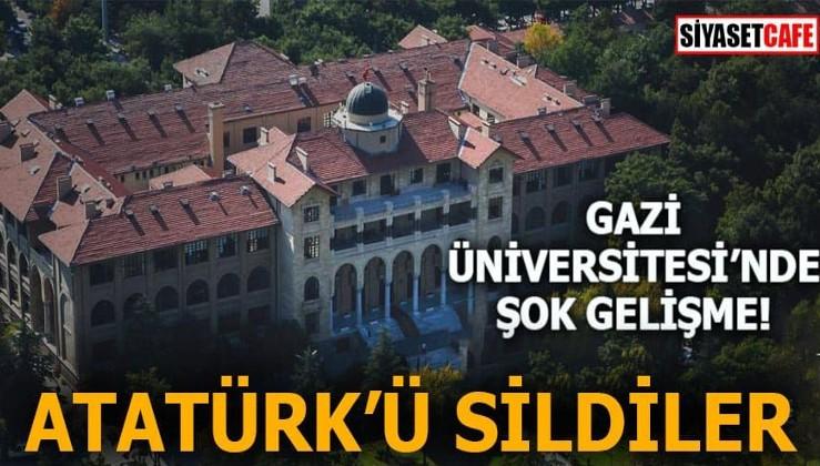 Gazi Üniversitesi'nde şok gelişme Atatürk'ü sildiler
