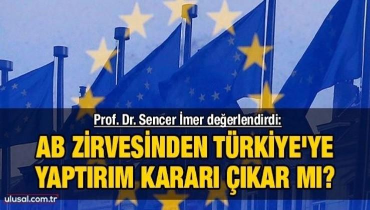 AB zirvesinden Türkiye'ye yaptırım kararı çıkar mı? Prof. Dr. Sencer İmer değerlendirdi