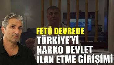 FETÖ devrede:Türkiye'yi narko devlet ilan edecekler