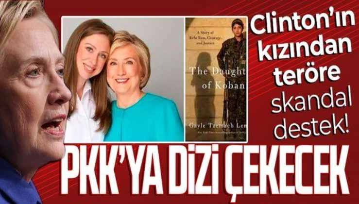 SON DAKİKA: ABD'de Hillary Clinton'ın kızından YPG/PKK'ya skandal destek: Teröristlerin dizisini çekecek