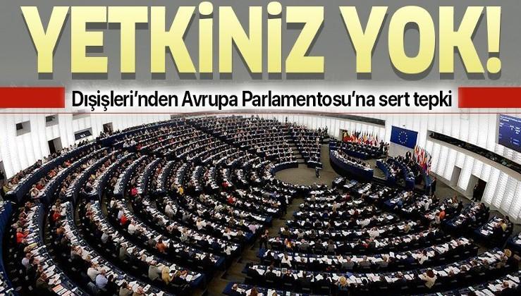 Son dakika: Dışişleri Bakanlığı'ndan Avrupa Parlamentosu'na Doğu Akdeniz tepkisi: Kabul edilemez